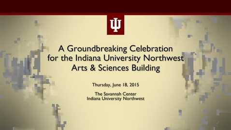 Thumbnail for entry IU Northwest Arts and Sciences Building Groundbreaking