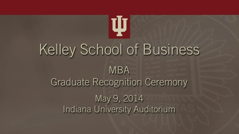 Thumbnail for entry Kelley School of Business - MBA Graduate Recognition Ceremony 2014