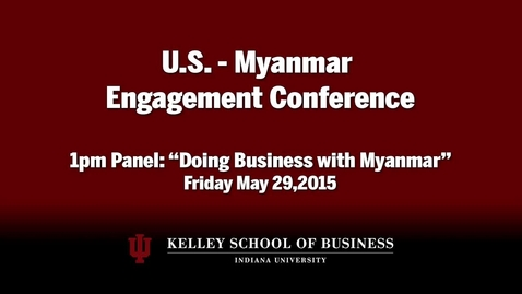 Thumbnail for entry CIBER Doing Business Conference: Myanmar - Doing Business in and with Myanmar, Panel 2