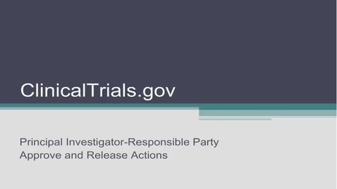 Thumbnail for entry ClinicalTrials.gov Principal Investigator-Responsible Party Approve and Release Actions