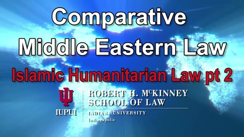 Thumbnail for entry Session 9 Islamic Humanitarian Law pt 2: D700 Comparative Middle Eastern Law 'Arafa