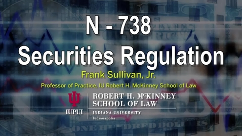 Thumbnail for entry Sec Reg Topic A Part 2: Background: Securities Laws in Indiana: Brennan: Part 2
