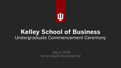 Thumbnail for entry Kelley School of Business Undergraduate Ceremony 2018