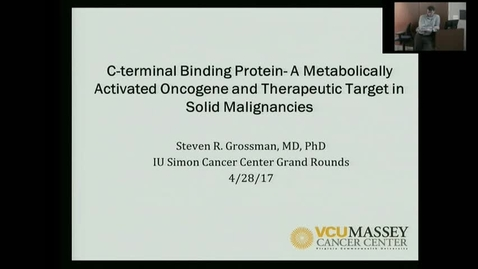 "Thumbnail for entry IUSCC_Grand_Rounds_20170428. Steven Grossman, MD. PhD """"C-terminal Binding Protein (CtBP)-A Metabolically Activated Oncogene and Therapeutic Target in Solid Malignancies"""