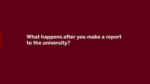 Thumbnail for entry Video 5 - What happens after you make a report to the University?