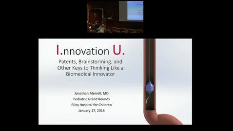 "Thumbnail for entry Pediatric Grand Rounds 1/17/2017: ""Innovation U. Patents, Brainstorming, and Other Keys to Thinking Like a Biomedical Innovator""  presented by Jonathan Merrell, MD"