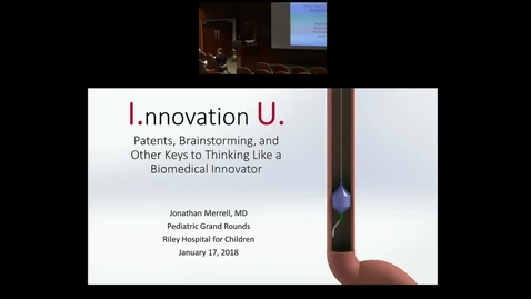"""Thumbnail for entry Pediatric Grand Rounds 1/17/2017: """"Innovation U. Patents, Brainstorming, and Other Keys to Thinking Like a Biomedical Innovator""""  presented by Jonathan Merrell, MD"""
