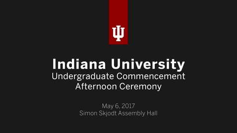 Thumbnail for entry IUB Undergraduate Commencement - Afternoon Ceremony