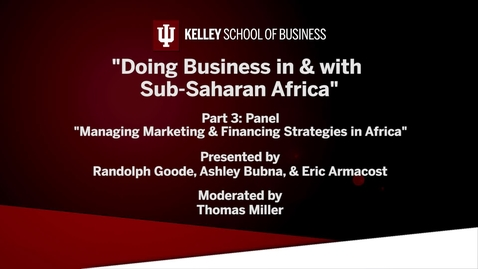 "Thumbnail for entry CIBER Doing Business Conference: Africa - ""Managing marketing and Financing Strategies in Africa"""