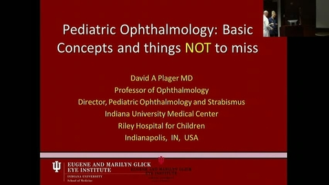 "Thumbnail for entry Peds_GrRds 2/8/2017: ""Pediatric Ophthalmology: Basic Concepts & things NOT to Miss"" David A. Plager, MD"