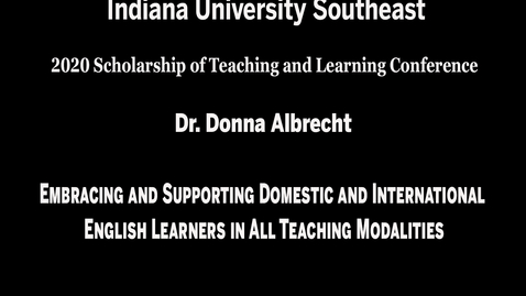 Thumbnail for entry IU Southeast SoTL Conference - Session 1, Meeting #2: Embracing and Supporting Domestic and International English Learners in All Teaching Modalities