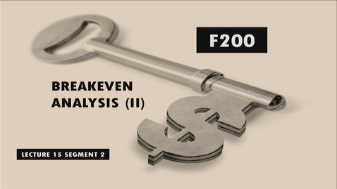 Thumbnail for entry F200 15-2 Breakeven Analysis (II)