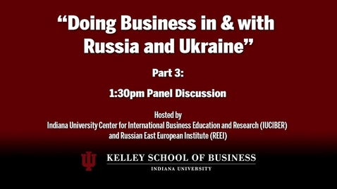 Thumbnail for entry CIBER Doing Business Conference: Russia and Ukraine - Panel Discussion 2