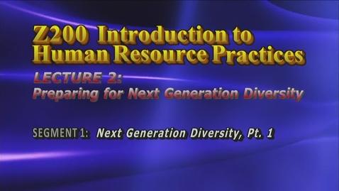 Thumbnail for entry Z200 02-1 Next Generation Diversity, Pt. 1