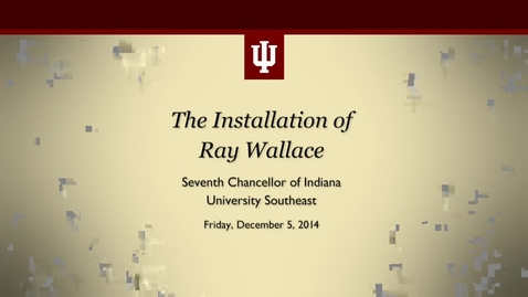 Thumbnail for entry IUSE Chancellor Ray Wallace Installation Ceremony