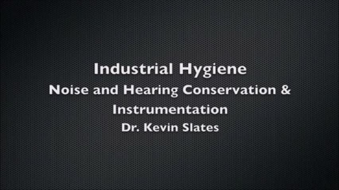Thumbnail for entry Industrial Hygiene: Noise and Hearing Conservation & Instrumentation by Dr. Kevin Slates