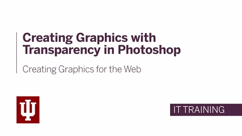 Thumbnail for entry Creating Graphics for the Web - Creating Graphics with Transparency in Photoshop