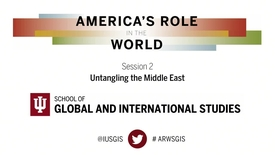 Thumbnail for entry America's Role in the World: Issues Facing the Next President - Session 2: Untangling the Middle East