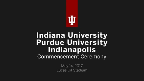 Thumbnail for entry IUPUI Commencement Ceremony 2017