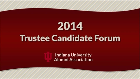 Thumbnail for entry 2014 IU Trustee Election - Candidate Forum