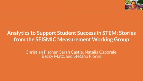Thumbnail for entry Analytics to support student success in STEM  Stories from the SEISMIC Measurement Working Group