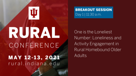 Thumbnail for entry One is the loneliest number: Loneliness and activity engagement in rural homebound older adults | 2021 Indiana University Rural Conference