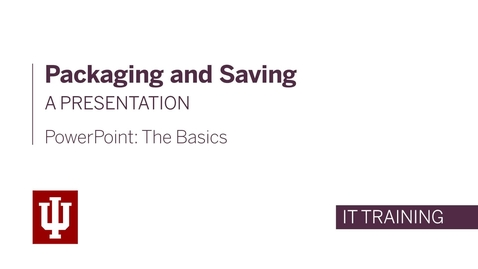 Thumbnail for entry PowerPoint: The Basics - Packaging a Presentation