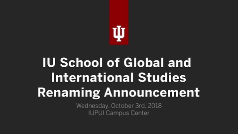 Thumbnail for entry IU School of Global and International Studies Renaming Announcement