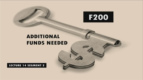 Thumbnail for entry F200_Lecture 14_Segment 2: Additional Funds Needed