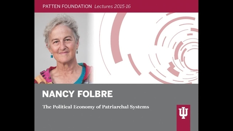 "Thumbnail for entry Patten Lecture: Nancy Folbre: ""The Political Economy of Patriarchal Systems"""