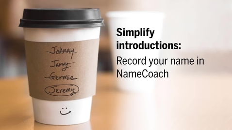 Thumbnail for entry Simplify introductions: Record your name in NameCoach