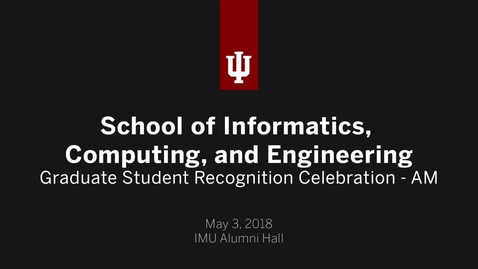 Thumbnail for entry School of Informatics, Computing, and Engineering - Graduate Student Recognition Celebration 2018 - AM