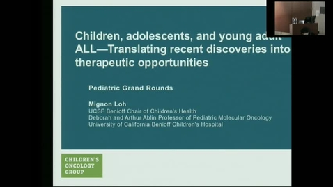 """Thumbnail for entry IUSCC_Grand_Rounds_20170421 """"Childhood, Adolescent, and Young Adult ALL: Translating recent discoveries into therapeutic opportunities""""  Mignon Loh, MD"""
