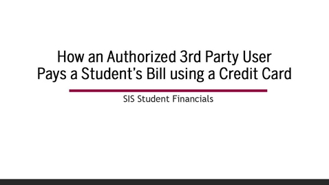 Thumbnail for entry How to Pay a Student's Bill with a Credit Card if you are a Third Party User/Parent