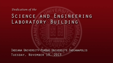 Thumbnail for entry IUPUI Science and Engineering Lab Building Dedication