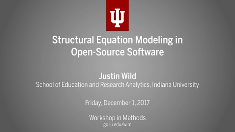 """Thumbnail for entry Justin Wild, """"Structural Equation Modeling in Open-Source Software"""" (IU Workshop in Methods, 2017-12-01)"""