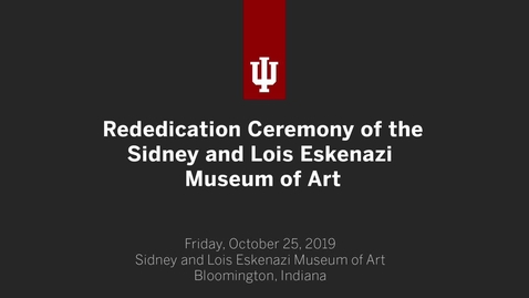 Thumbnail for entry Rededication Ceremony of the Sidney and Lois Eskenazi Museum of Art