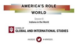 Thumbnail for entry America's Role in the World: Issues Facing the Next President Session 8: Indiana in the World