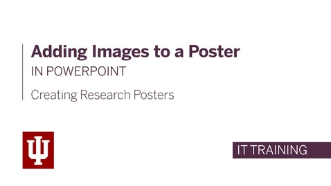 Thumbnail for entry Creating Research Posters - Adding Images to a Poster in PowerPoint