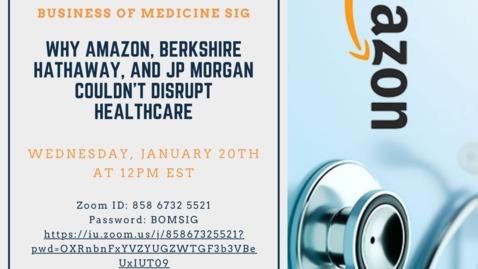 Thumbnail for entry Richard Gunderman MD PhD: Why Amazon, Berkshire Hathaway, and JP Morgan Couldn't Disrupt Healthcare