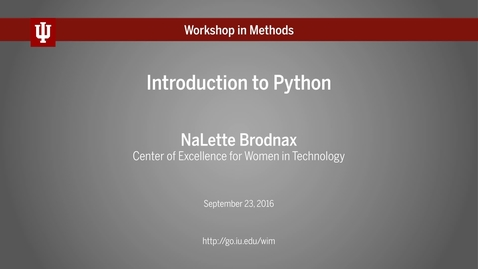 "Thumbnail for entry NaLette Brodnax, ""Introduction to Python"" (IU Workshop in Methods, 2016-09-23)"