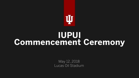 Thumbnail for entry IUPUI Commencement Ceremony 2018