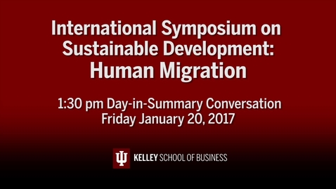 "Thumbnail for entry CIBER Symposium on Human Migration & Sustainable Development: ""Day-in-Summary"" - Jan. 20, 2017"