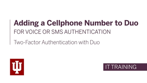 Thumbnail for entry Two-Factor Authentication with Duo: Adding a Cellphone Number for Voice or SMS Authentication