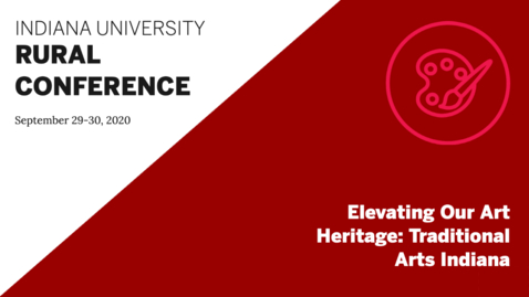 Thumbnail for entry Elevating Our Art Heritage: Traditional Arts Indiana | Indiana University Rural Conference 2020