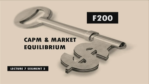 Thumbnail for entry F200 07-3 CAPM & Market Equilibrium