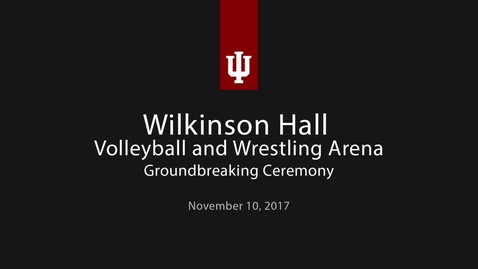 Thumbnail for entry IU Athletics Wilkinson Hall Groundbreaking Ceremony
