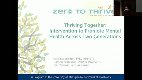 "Thumbnail for entry PEDS Grand Rounds 10/11/2017: ""Thriving Together: Home-based Mental Health Intervention to Promote Mental Health Across Two Generations"" Kate Rosenblum, PhD, IMH-E IV"