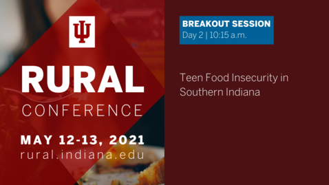 Thumbnail for entry Teen Food Insecurity in Southern Indiana | 2021 Indiana University Rural Conference