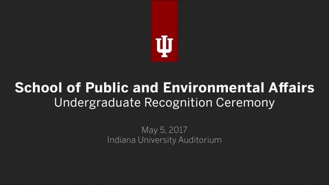 Thumbnail for entry School of Public and Environmental Affairs - Undergraduate Recognition Ceremony